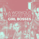 A Workout Playlist for Girl Bosses